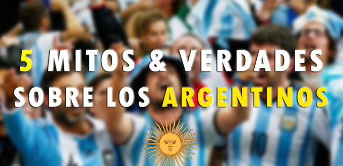 5 MITOS Y VERDADES SOBRE LOS ARGENTINOS